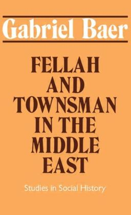 Fellah and Townsman in the Middle East: Studies in Social History