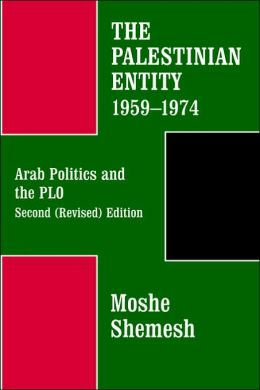 The Palestinian Entity 1959-1974: Arab Politics and the PLO