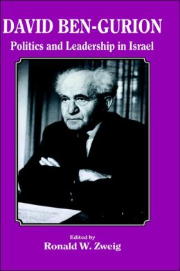 David Ben-Gurion: Politics and Leadership in Israel