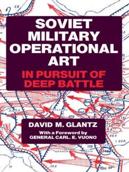 Soviet Military Operational Art: In Pursuit of Deep Battle