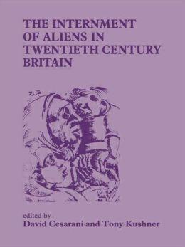The Internment of Aliens in Twentieth Century Britain