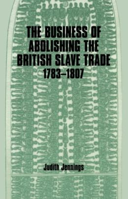 The Business of Abolishing the British Slave Trade, 1783-1807