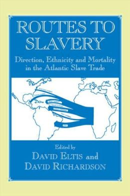 Routes to Slavery: Direction, Ethnicity and Mortality in the Transatlantic Slave Trade