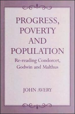 Progress, Poverty and Population: Re-reading Condorcet, Godwin and Malthus