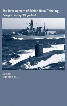 Development of British Naval Thinking: Essays in Memory of Bryan Ranft