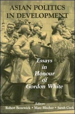 Asian Politics in Development: Essays in Honour of Gordon White