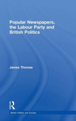 Popular Newspapers, the Labour Party and British Politics: From Beaverbrook to Blair