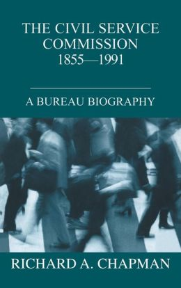 Civil Service Commission 1855-1991 (British Politics and Society Series): A Bureau Biography
