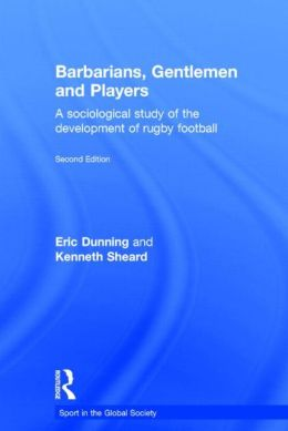 Barbarians, Gentlemen and Players: A Sociological Study of the Development of Rugby Football