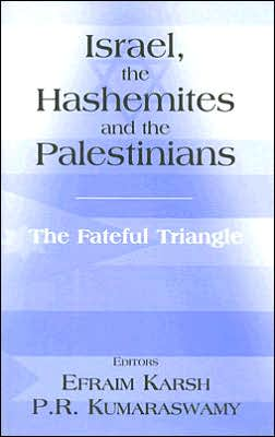 Israel, the Hashemites and the Palestinians (Cass Series in Israeli History, Politics and Society): The Fateful Triangle