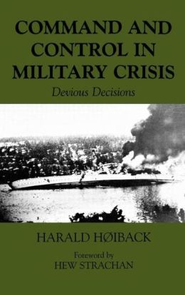 Command and Control in Military Crisis: Devious Decisions