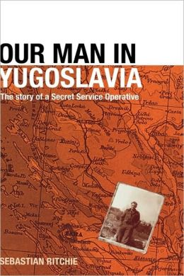 Our Man in Yugoslavia: The Story of a Secret Service Operative