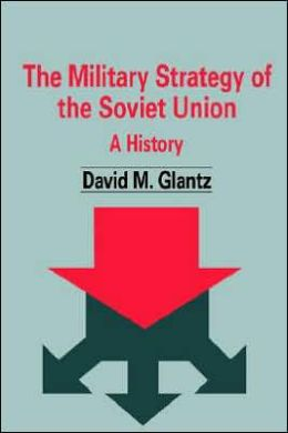 The Military Strategy of the Soviet Union: A History