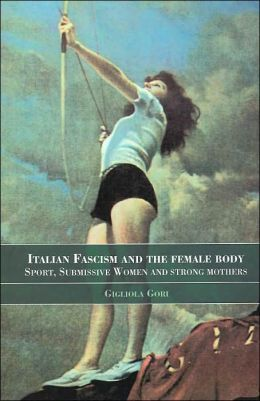 Italian Fascism and the Female Body: Sport Submissive Women and Strong Mothers (Sport in Global Society Series)