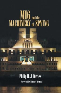 MI6 and the Machinery of Spying: Structure and Process in Britain's Secret Intelligence