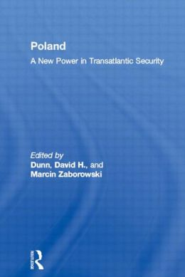 Poland - a New Power in Transatlantic Security: A New Power in Transatlantic Security