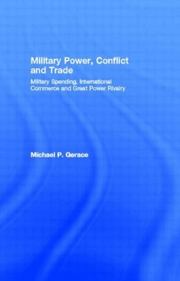 Military Power, Conflict and Trade: Military Power, International Commerce and Great Power Rivalry