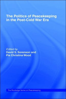 The Politics of Peacekeeping in the Post-Cold War Era