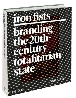 Iron Fists: Branding the 20th-Century Totalarian State