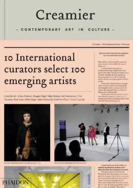 Creamier: Contemporary Art in Culture: 10 Curators, 100 Contemporary Artists, 10 Sources