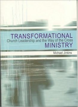 Transformational Ministry: Church Leadership and the Way of the Cross