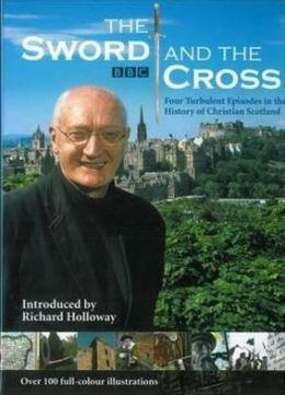 The Sword and the Cross: Four Turbulent Episodes in the History of Christian Scotland