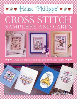 Helen Philipps' Cross Stitch Samplers and Cards: Over 55 Designs From the Heart