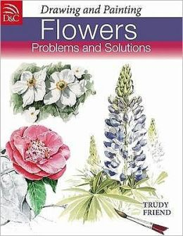 Drawing and Painting Flowers : Problems and Solutions