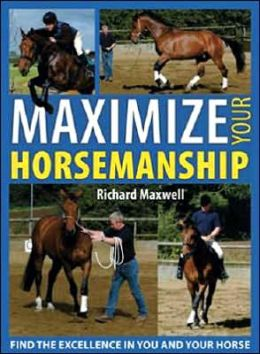 Maximize Your Horsemanship: Develop Confidence, Willingness & Consistency