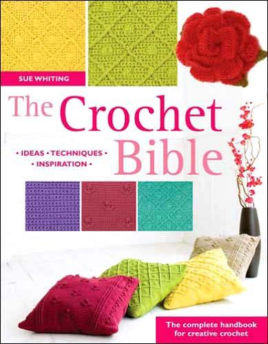 The Crochet Bible: The Complete Handbook for Creative Crochet
