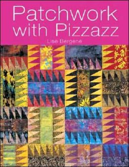 Patchwork with Pizzazz: Over 60 Colorful Quilted Projects for All Seasons