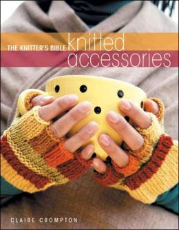 The Knitter's Bible - Knitted Accessories