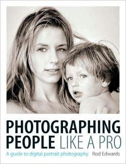 Photographing People: A Guide To Digital Portrait Photography.