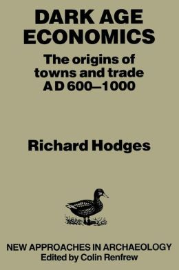 Dark Age Economics: Origins of Towns and Trade, A.D.600-1000
