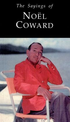 The Sayings of Noel Coward
