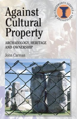 Against Cultural Property: Archaeology,Heritage and Ownership