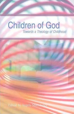 Children of God : Towards a Theology of Childhood
