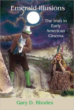 Emerald Illusions: The Irish in Early American Cinema