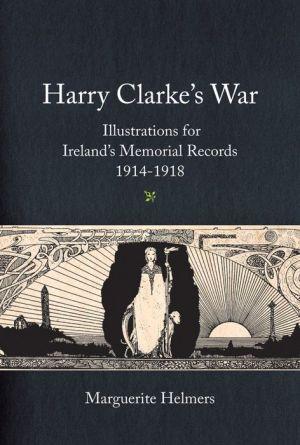 Harry Clarke's War: Ireland's Memorial Records, 1914-1918