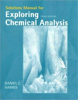 Exploring Chemical Analysis (Solutions Manual)