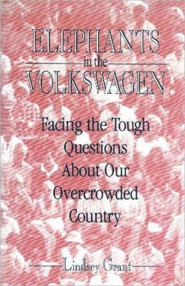 Elephants in the Volkswagen: Facing the Tough Questions about Our Overcrowded Country