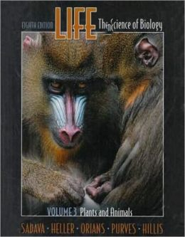 Life: The Science of Biology: Volume 3 Plants and Animals (Eighth Edition)