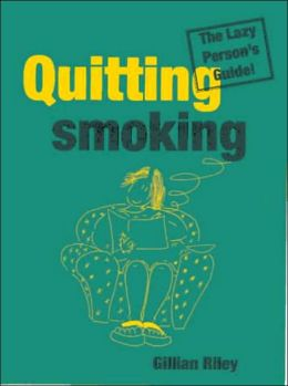 Quitting Smoking: The Lazy Person's Guide!