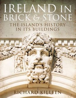 Ireland in Brick and Stone: The Island's History in Its Buildings