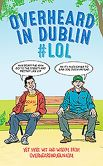 Book Cover Image. Title: Overheard in Dublin #LOL:  More Dublin Wit from Overheardindublin.com, Author: Gerard Kelly