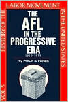 History of the Labor Movement in the United States: The AFL in the Progressive Era, 1910-1913