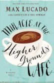 Book Cover Image. Title: Miracle at the Higher Grounds Cafe, Author: Max Lucado