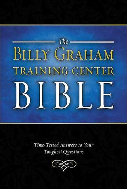 Billy Graham Training Center Bible: Time-Tested Answers to Your Toughest Questions