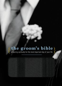 The Groom's Bible (NCV): Preparing Spiritually for the Most Important Day of Your Life