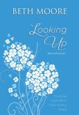 Book Cover Image. Title: Looking Up:  Trusting God With Your Every Need, Author: Beth Moore
